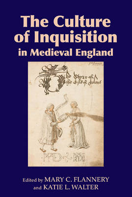 The Culture of Inquisition in Medieval England by Mary C. Flannery