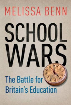 School Wars: The Battle for Britain's Education by Melissa Benn