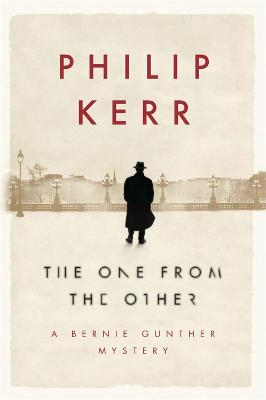 The The One From The Other: Bernie Gunther Thriller 4 by Philip Kerr