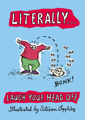 Literally... Laugh Your Head Off by Steven Appleby