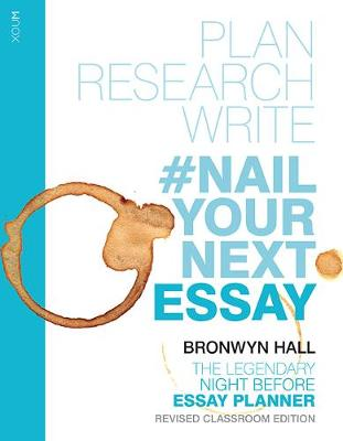 Nail Your Essay: Plan, Research and Write Your Essay by Bronwyn Hall