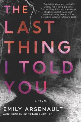 The Last Thing I Told You by Emily Arsenault