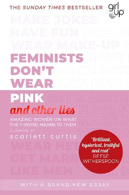 Feminists Don't Wear Pink (and other lies): Amazing women on what the F-word means to them book