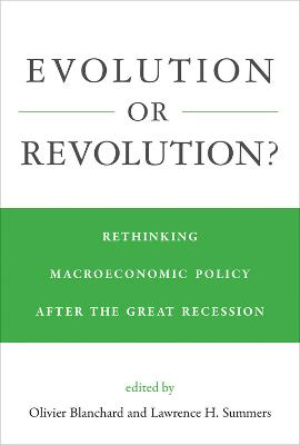 Evolution or Revolution?: Rethinking Macroeconomic Policy after the Great Recession by Olivier Blanchard