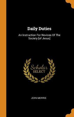 Daily Duties: An Instruction for Novices of the Society [of Jesus] by John Morris
