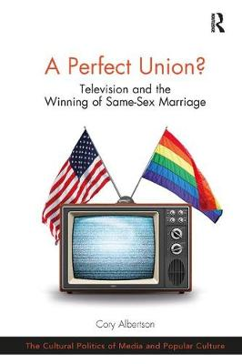 A A Perfect Union?: Television and the Winning of Same-Sex Marriage by Cory Albertson
