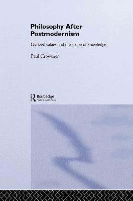 Philosophy After Postmodernism by Paul Crowther