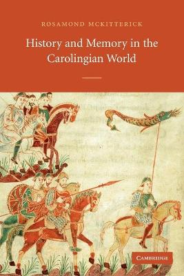 History and Memory in the Carolingian World by Rosamond McKitterick