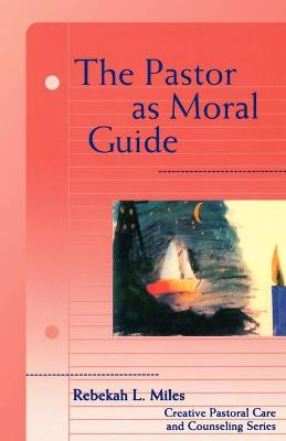 The Pastor as Moral Guide by Rebekah L. Miles