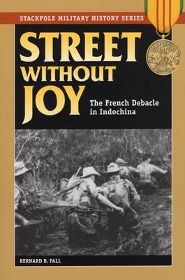 Street without Joy by Bernard B. Fall