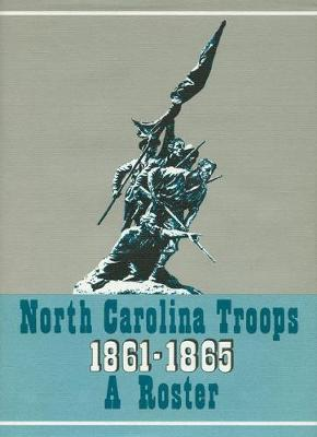 North Carolina Troops, 1861-1865: A Roster, Volume 16 by Matthew Brown