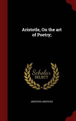 The Aristotle, on the Art of Poetry by Aristotle