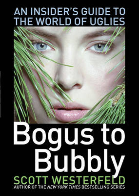 Bogus to Bubbly: An Insiders Guide to the World of the Uglies by Scott Westerfeld
