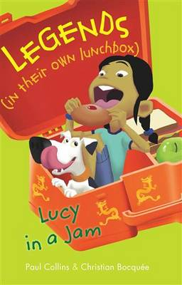 Legends In Their Own Lunchbox: Lucy in a Jam by Collins Paul