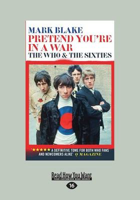 Pretend You're in A War: The Who and the Sixties by Mark Blake