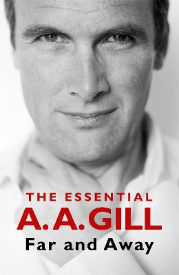 Far and Away: The Essential A.A. Gill by Adrian Gill