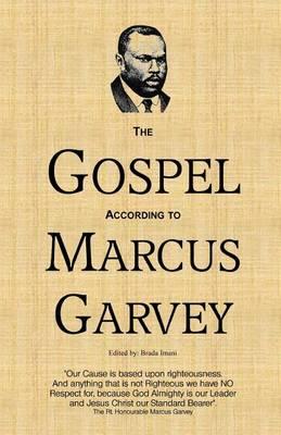 The Gospel According to Marcus Garvey by Hon Marcus Mosiah Garvey