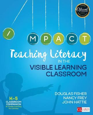 Teaching Literacy in the Visible Learning Classroom, Grades K-5 by John A. Hattie