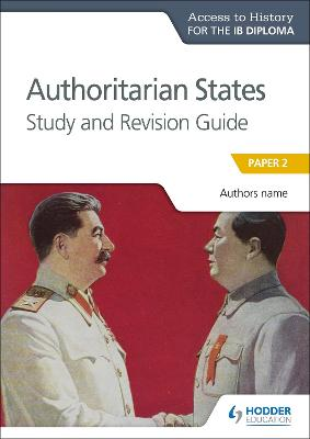 Access to History for the IB Diploma: Authoritarian States Study and Revision Guide by Paul Grace