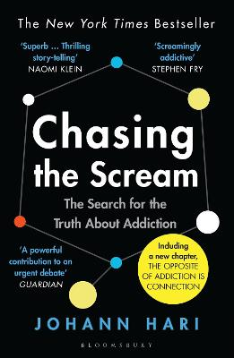 Chasing the Scream: The Search for the Truth About Addiction by Johann Hari
