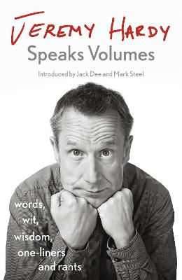Jeremy Hardy Speaks Volumes: words, wit, wisdom, one-liners and rants by Jeremy Hardy