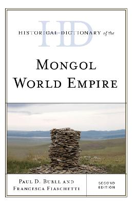 Historical Dictionary of the Mongol World Empire by Paul D. Buell