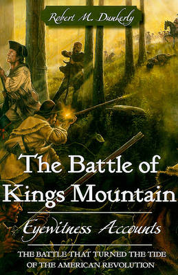 The Battle of Kings Mountain by Robert M Dunkerly