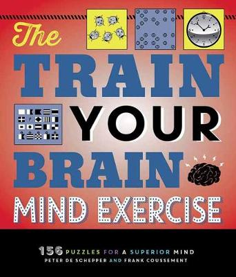 The Train Your Brain Mind Exercise: 156 Puzzles for a Superior Mind by Peter De Schepper