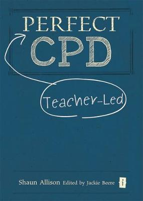 The Perfect Teacher-Led CPD by Shaun Allison