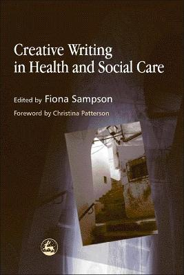 Creative Writing in Health and Social Care by Fiona Sampson