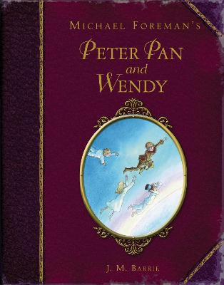 Michael Foreman's Peter Pan and Wendy by Sir J. M. Barrie