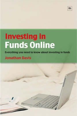 Investing in Funds Online: Everything You Need to Know About Investing in Funds by Jonathan Davis