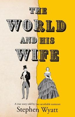 The World and His Wife: A true story told by two unreliable narrators by Stephen Wyatt