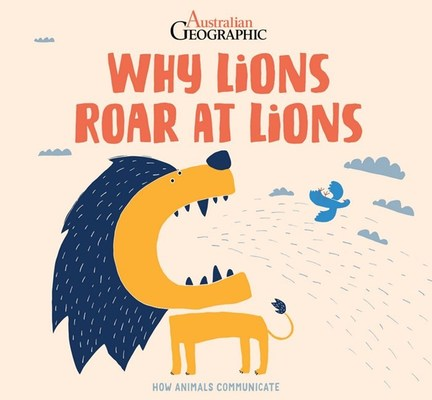Why Lions Roar at Lions: How Animals Communicate by Petra Bartikova