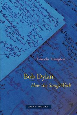 Bob Dylan - How the Songs Work by Timothy Hampton
