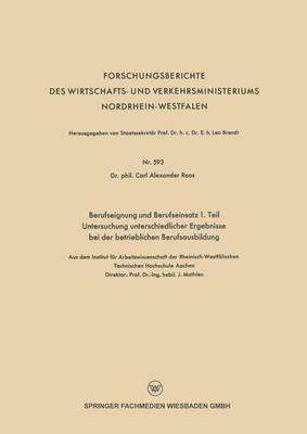 Berufseignung Und Berufseinsatz 1. Teil Untersuchung Unterschiedlicher Ergebnisse Bei Der Betrieblichen Berufsausbildung by Alexander Roos