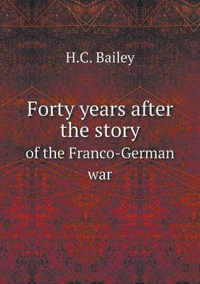 Forty Years After the Story of the Franco-German War by H C Bailey