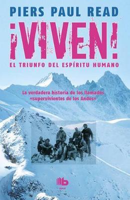 Viven! El Triunfo del Espiritu Humano / Alive: The Story of the Andes Survivors by Piers Paul Read