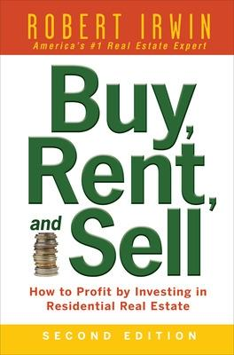 Buy, Rent, and Sell: How to Profit by Investing in Residential Real Estate by Robert Irwin