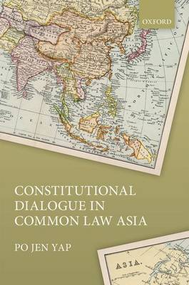 Constitutional Dialogue in Common Law Asia by Po Jen Yap