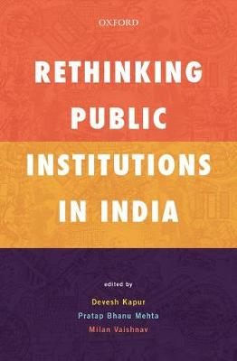 Rethinking Public Institutions in India by Devesh Kapur
