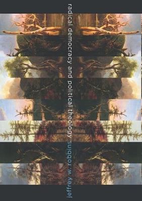 Radical Democracy and Political Theology by Jeffrey Robbins