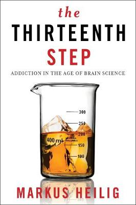 The Thirteenth Step: Addiction in the Age of Brain Science by Markus Heilig