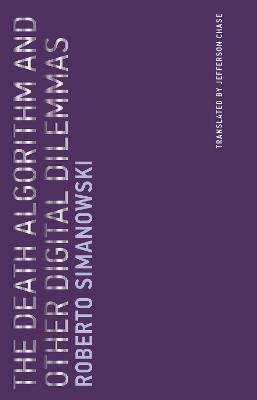 The Death Algorithm and Other Digital Dilemmas: Volume 14 by Roberto Simanowski