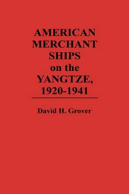 American Merchant Ships on the Yangtze, 1920-1941 by David Grover