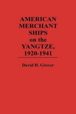 American Merchant Ships on the Yangtze, 1920-1941 by David H. Grover