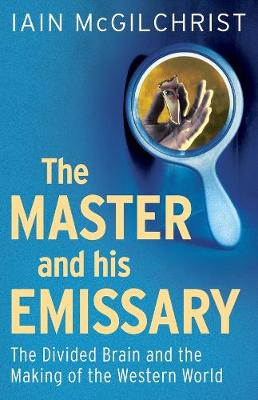 The Master and His Emissary by Iain McGilchrist