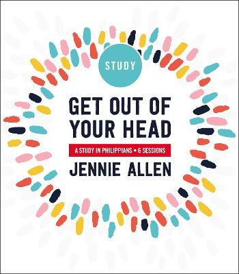 Get Out of Your Head Study Guide: A Study in Philippians by Jennie Allen