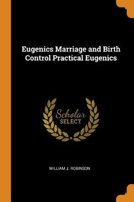 Eugenics Marriage and Birth Control Practical Eugenics by William J Robinson