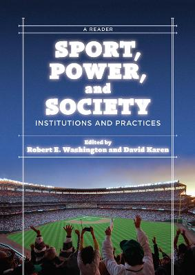 Sport, Power, and Society: Institutions and Practices: A Reader by Robert E. Washington